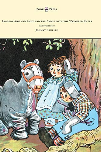 9781447477556: Raggedy Ann and Andy and the Camel with the Wrinkled Knees - Illustrated by Johnny Gruelle