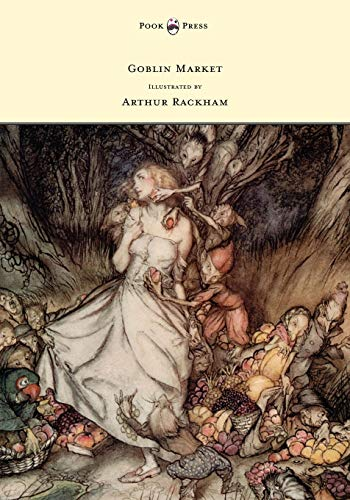 Goblin Market - Illustrated by Arthur Rackham: Rossetti, Christina