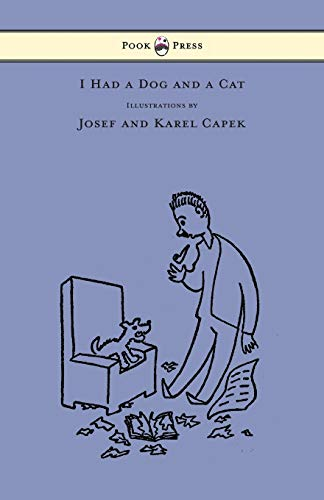 I Had a Dog and a Cat - Pictures Drawn by Josef and Karel Capek (1447478029) by Capek, Karel