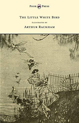 9781447478058: The Little White Bird - Illustrated by Arthur Rackham