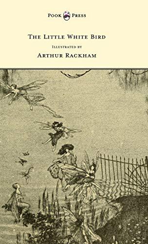 9781447478409: The Little White Bird - Illustrated by Arthur Rackham