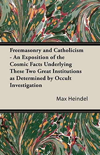9781447479581: Freemasonry and Catholicism - An Exposition of the Cosmic Facts Underlying These Two Great Institutions as Determined by Occult Investigation