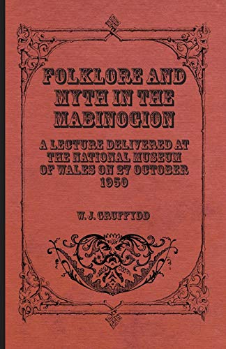 Folklore and Myth in the Mabinogion -: W. J. Gruffydd