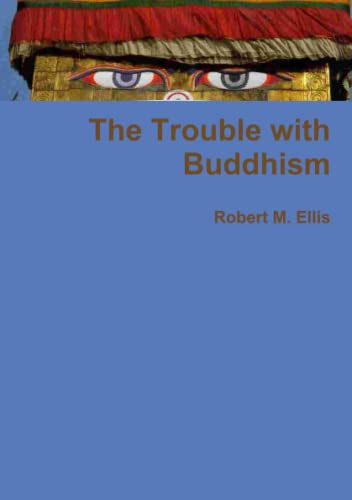 The Trouble with Buddhism: Ellis, Robert M.