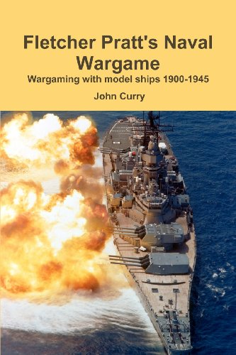 Fletcher Pratt's Naval Wargame Wargaming With Model Ships 1900-1945 (9781447518556) by John Curry