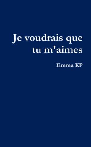 9781447538011: Je Voudrais Que Tu M'Aimes (French Edition)
