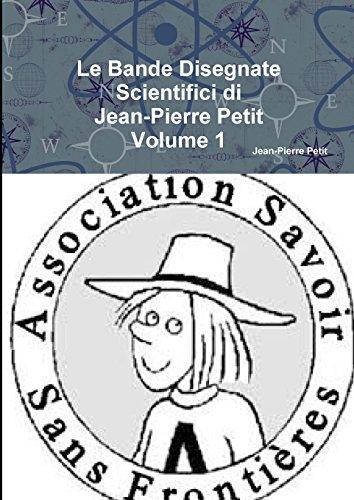 Le Bande Disegnate Scientifici Di Jean-Pierre Petit Volume 1 (Paperback): Jean-Pierre Petit