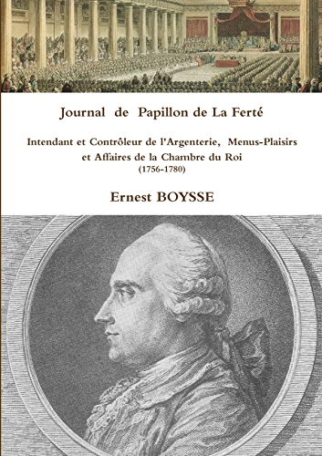 9781447746287: Journal de Papillon de La Ferté, Intendant et Contrôleur de l'Argenterie, Menus-Plaisirs et Affaires de la Chambre du Roi (1756-1780) (French Edition)