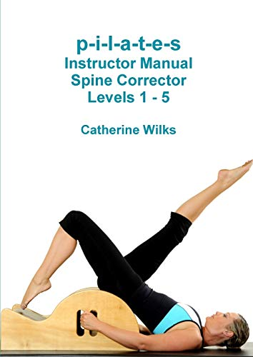 9781447747093: P-I-L-A-T-E-S Instructor Manual Spine Corrector Levels 1 - 5