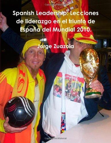 9781447753049: Spanish Leadership: Lecciones De Liderazgo En El Triunfo De España Del Mundial 2010.