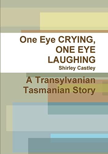 9781447781875: One Eye Crying, One Eye Laughing A Transylvanian Tasmanian Story