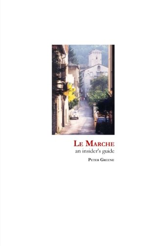 Le Marche: an insider's guide: Greene, Peter