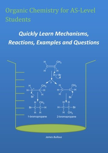 9781447791553: Organic Chemistry for As-Level Students - Quickly Learn Mechanisms, Reactions, Examples and Questions
