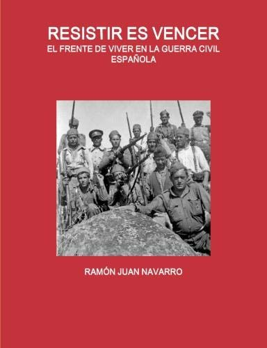 9781447797968: Resistir Es Vencer. El Frente De Viver En La Guerra Civil Espanola.