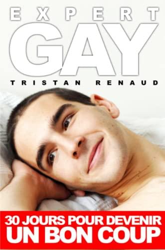Expert GAY 30 jours pour devenir un bon coup French Edition: Tristan Renaud