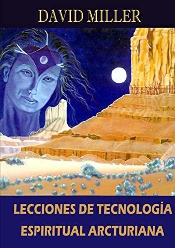 Lecciones De Tecnologia Espiritual Arcturiana: David K. Miller
