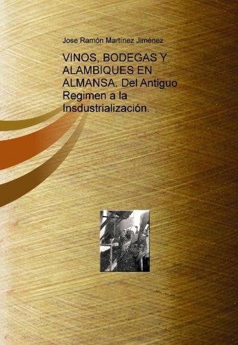 9781447828266: VINOS, BODEGAS Y ALAMBIQUES EN ALMANSA. Del Antiguo Regimen a la Insdustrialización.