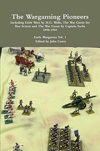 The Wargaming Pioneers Including Little Wars by H.G. Wells, the War Game for Boy Scouts and the War...