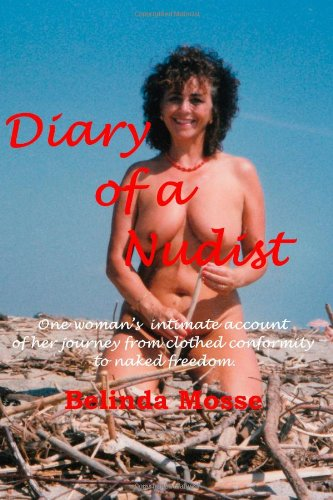 9781447841654: Diary Of A Nudist Pt 1 - One Woman'S Intimate Account Of Her Journey From Clothed Conformity To Naked Freedom
