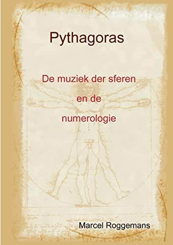 Pythagoras Zijn Leven En Zijn Leer: Marcel Roggemans