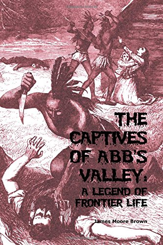 9781447890348: THE CAPTIVES OF ABB'S VALLEY: A LEGEND OF FRONTIER LIFE