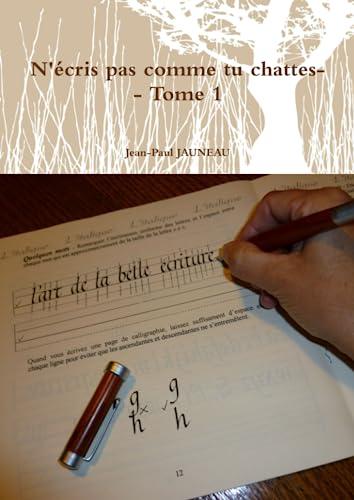 9781447891994: N'Écris Pas Comme Tu Chattes - Tome 1 (French Edition)