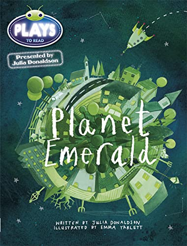 9781447926375: Julia Donaldson Plays Planet Emerald: Green/1b (Bug Club)