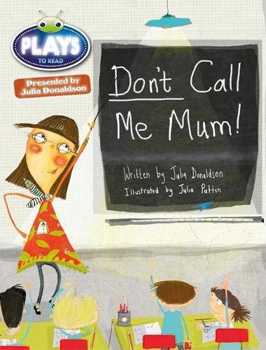 9781447926924: Julia Donaldson Plays Don't Call Me Mum!: Green/1b (Bug Club)