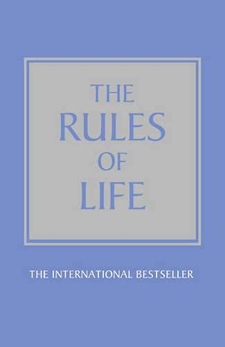 9781447929536: The Rules of Life: A Personal Code for Living a Better, Happier, More Successful Kind of Life