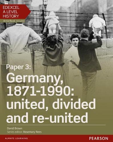 9781447985365: Edexcel A Level History, Paper 3: Germany, 1871-1990: united, divided and re-united Student Book + ActiveBook (Edexcel GCE History 2015)