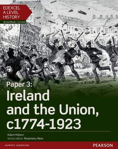 9781447985389: Edexcel A Level History, Paper 3: Ireland and the Union c1774-1923 Student Book + ActiveBook (Edexcel GCE History 2015)