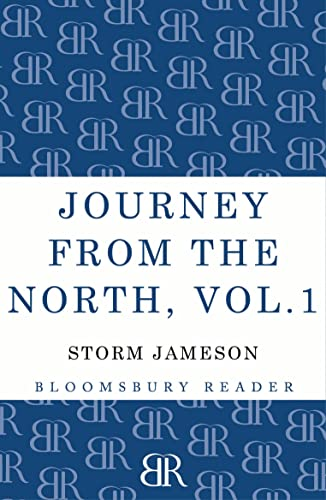 Journey from the North, Volume 1: Autobiography: Storm Jameson