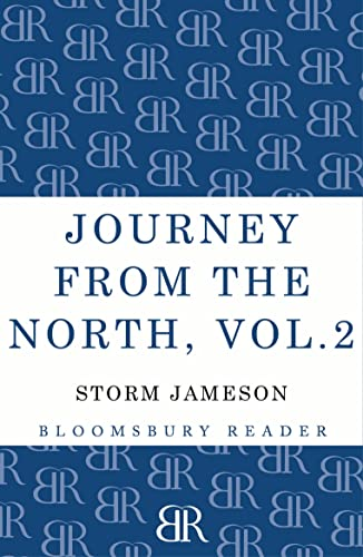 Journey from the North, Volume 2: Autobiography: Storm Jameson