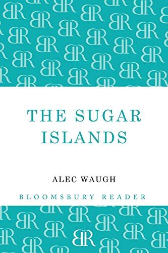 The Sugar Islands: A Collection of Pieces Written About the West Indies Between 1928 and 1953 (...