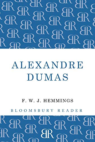 Alexandre Dumas: The King of Romance (Bloomsbury: Hemmings, F.W.J.