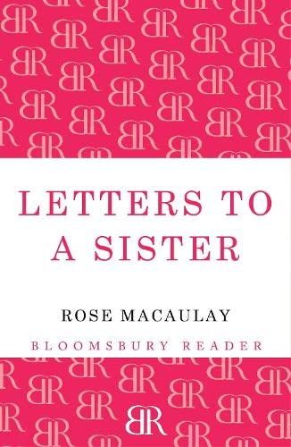 Letters To A Sister: Macaulay, Rose
