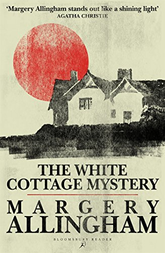 The White Cottage Mystery (Bloomsbury Reader): Allingham, Margery
