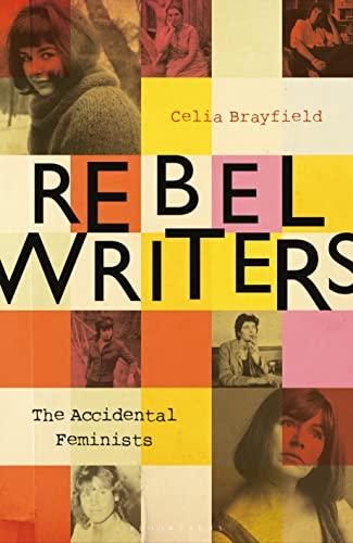 9781448217496: Rebel Writers: The Accidental Feminists: Shelagh Delaney · Edna O'Brien · Lynne Reid-Banks · Charlotte Bingham · Nell Dunn · Virginia Ironside · Margaret Forster