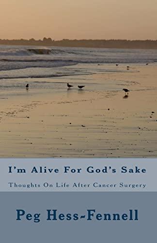 9781448600243: I'm Alive For God's Sake: Thoughts On Life After Cancer Surgery
