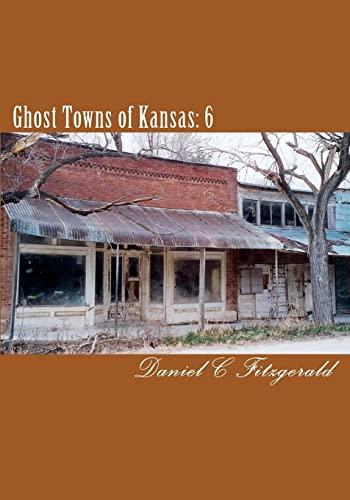Ghost Towns of Kansas: 6: Daniel C Fitzgerald