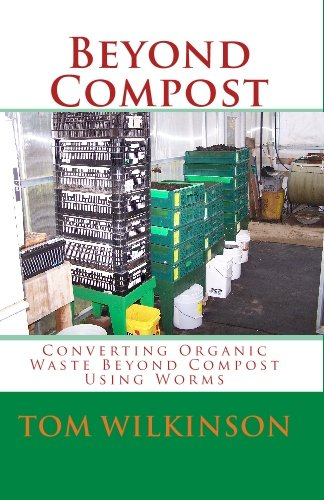 Beyond Compost: Converting Organic Waste Beyond Compost Using Worms: Wilkinson, Tom