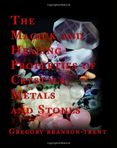 9781448607433: The Magick And Healing Properties Of Crystals, Metals And Stones