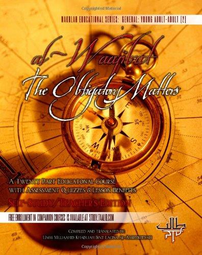 9781448608157: al-Waajibat The Obligatory Matters: A Twenty Part Educational Course w/ Assesment Quizes & Lesson Benefits [Self Study/Teachers Edition]