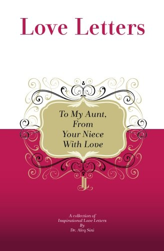 To My Aunt, From Your Niece With Love: A Collection Of Inspirational Love Letters: Dr. Aleq Sini