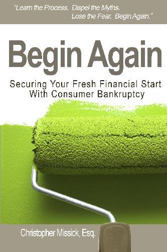 Begin Again: Securing Your Fresh Financial Start With Consumer Bankruptcy: Missick, Christopher