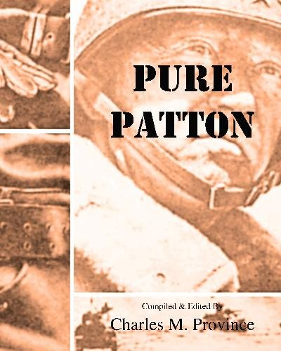 9781448610426: Pure Patton: A Collection of Military Essays, Commentaries, Articles, and Critiques by George S. Patton, Jr.