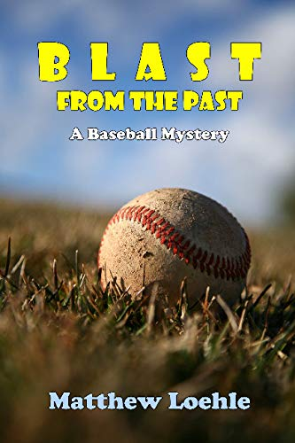 Blast From the Past: A Baseball Mystery: Loehle, Matthew