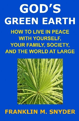 9781448612628: God's Green Earth: How to Live in Peace with Yourself, Your Family, Society, and the World at Large