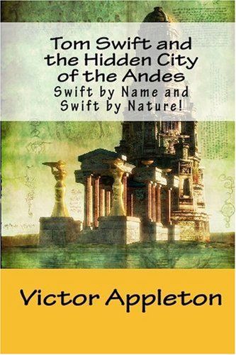 9781448613496: Tom Swift and the Hidden City of the Andes: Swift by Name and Swift by Nature!