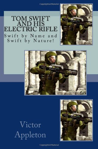 9781448613519: Tom Swift and his Electric Rifle: Swift by Name and Swift by Nature!